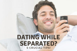 Dating While Separated Tips