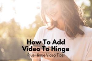 Hinge Video Tips