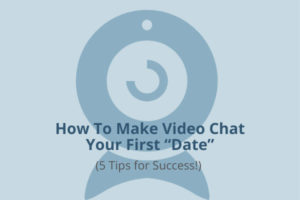 Video Chat Tips For Dating