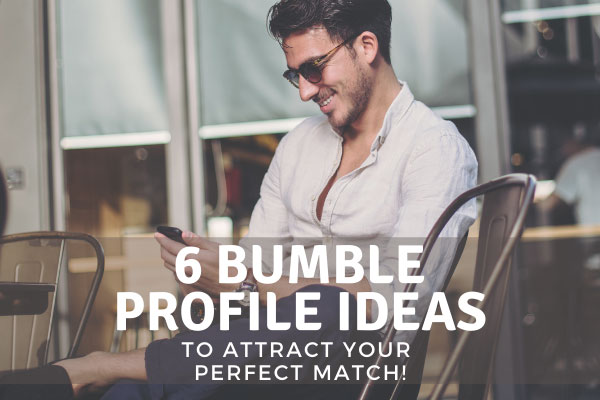 Bumble profile ideas to attract your perfect match